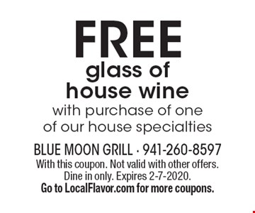 FREE glass of house wine with purchase of one of our house specialties. With this coupon. Not valid with other offers. Dine in only. Expires 2-7-2020. Go to LocalFlavor.com for more coupons.