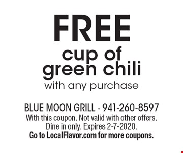 FREE cup of green chili with any purchase. With this coupon. Not valid with other offers. Dine in only. Expires 2-7-2020. Go to LocalFlavor.com for more coupons.