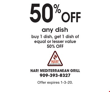 50%off any dish buy 1 dish, get 1 dish of equal or lesser value 50% OFF. Offer expires 1-3-20.