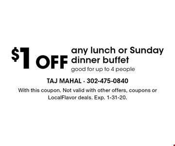 $1 OFF any lunch or Sunday dinner buffet good for up to 4 people. With this coupon. Not valid with other offers, coupons or LocalFlavor deals. Exp. 1-31-20.