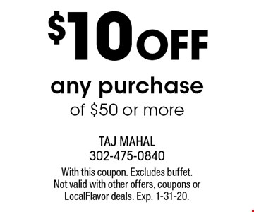 $10 OFF any purchase of $50 or more. With this coupon. Excludes buffet. Not valid with other offers, coupons or LocalFlavor deals. Exp. 1-31-20.