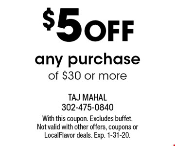 $5 OFF any purchase of $30 or more. With this coupon. Excludes buffet. Not valid with other offers, coupons or LocalFlavor deals. Exp. 1-31-20.