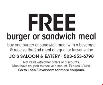 Freeburger or sandwich mealbuy one burger or sandwich meal with a beverage & receive the 2nd meal of equal or lesser value. Not valid with other offers or discounts. Must have coupon to receive discount. Expires 2/7/20. Go to LocalFlavor.com for more coupons.