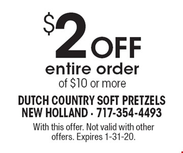 $2 Off entire order of $10 or more. With this offer. Not valid with other offers. Expires 1-31-20.