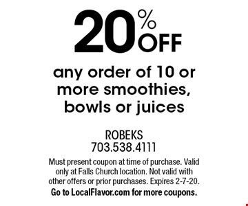 20% OFF any order of 10 or more smoothies, bowls or juices. Must present coupon at time of purchase. Valid only at Falls Church location. Not valid with other offers or prior purchases. Expires 2-7-20. Go to LocalFlavor.com for more coupons.