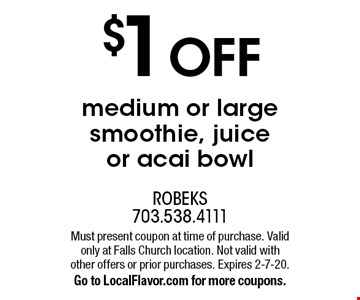 $1 OFF medium or large smoothie, juice or acai bowl. Must present coupon at time of purchase. Valid only at Falls Church location. Not valid with other offers or prior purchases. Expires 2-7-20. Go to LocalFlavor.com for more coupons.