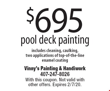 $695 pool deck painting includes cleaning, caulking, two applications of top-of-the-line enamel coating. With this coupon. Not valid with other offers. Expires 2/7/20.