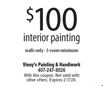 $100 interior painting walls only, 3-room minimum. With this coupon. Not valid with other offers. Expires 2/7/20.