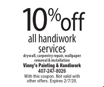 10% off all handiwork services drywall, carpentry repair, wallpaper removal & installation. With this coupon. Not valid with other offers. Expires 2/7/20.