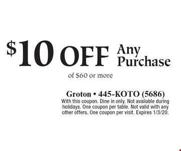 $10 off Any Purchase of $60 or more. With this coupon. Dine in only. Not available during holidays. One coupon per table. Not valid with any other offers. One coupon per visit. Expires 1/3/20.