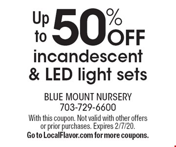 Up to 50% off incandescent & LED light sets. With this coupon. Not valid with other offers or prior purchases. Expires 2/7/20. Go to LocalFlavor.com for more coupons.