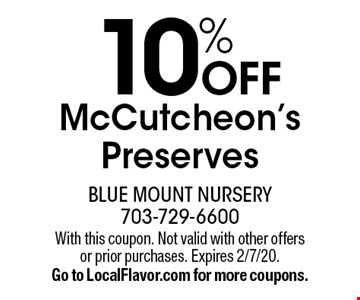 10% off McCutcheon's Preserves. With this coupon. Not valid with other offers or prior purchases. Expires 2/7/20. Go to LocalFlavor.com for more coupons.