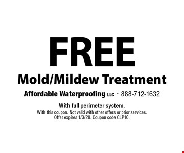 Free Mold/Mildew Treatment. With full perimeter system. With this coupon. Not valid with other offers or prior services.Offer expires 1/3/20. Coupon code CLP10.