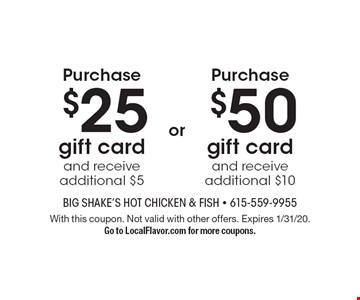 Purchase $25 gift card and receive additional $5 or Purchase $50 gift card and receive additional $10. With this coupon. Not valid with other offers. Expires 1/31/20. Go to LocalFlavor.com for more coupons.