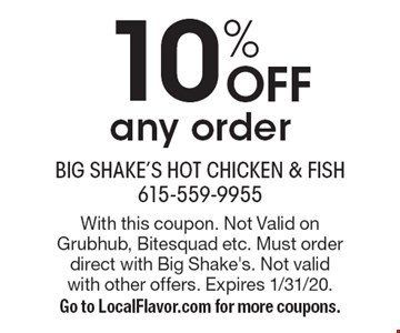 10% Off any order. With this coupon. Not Valid on Grubhub, Bitesquad etc. Must order direct with Big Shake's. Not valid with other offers. Expires 1/31/20. Go to LocalFlavor.com for more coupons.