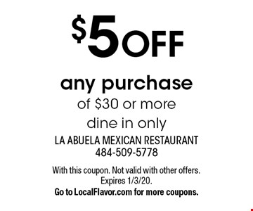 $5 OFF any purchase of $30 or moredine in only. With this coupon. Not valid with other offers. Expires 1/3/20.Go to LocalFlavor.com for more coupons.