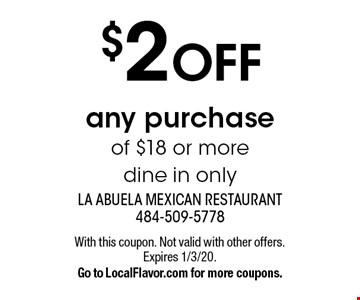 $2 OFF any purchase of $18 or moredine in only. With this coupon. Not valid with other offers. Expires 1/3/20.Go to LocalFlavor.com for more coupons.