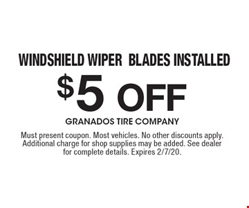 $5 Off Windshield Wiper Blades Installed. Must present coupon. Most vehicles. No other discounts apply. Additional charge for shop supplies may be added. See dealer for complete details. Expires 2/7/20.
