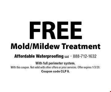 FREE Mold/Mildew Treatment. With full perimeter system. With this coupon. Not valid with other offers or prior services. Offer expires 1/3/20. Coupon code CLP 8.