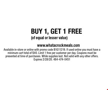 BUY 1, GET 1 FREE (of equal or lesser value). Available in-store or online with promo code B1G11219. If used online you must have a minimum cart total of $40. Limit 1 free per customer per day. Coupons must be presented at time of purchases. While supplies last. Not valid with any other offers. Expires 2/28/20. 484-474-0451