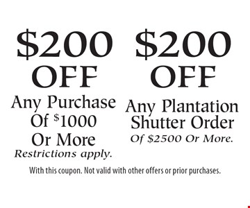 $200 off Any Purchase Of $1000 Or More (Restrictions apply) OR $200 off Any Plantation Shutter Order Of $2500 Or More. With this coupon. Not valid with other offers or prior purchases.