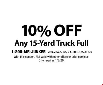 10% off Any 15-Yard Truck Full. With this coupon. Not valid with other offers or prior services. Offer expires 1/3/20.