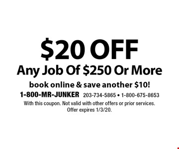 $20 off Any Job Of $250 Or More. Book online & save another $10! With this coupon. Not valid with other offers or prior services. Offer expires 1/3/20.