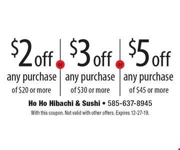 $3 off any purchase of $30 or more. $2 off any purchase of $20 or more. $5 off any purchase of $45 or more. With this coupon. Not valid with other offers. Expires 12-27-19.
