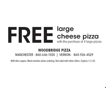 Free large cheese pizza with the purchase of 4 large pizzas. With this coupon. Must mention when ordering. Not valid with other offers. Expires 1-3-20.
