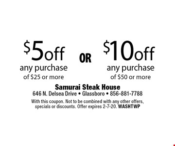$5 off any purchase of $25 or more OR $10 off any purchase of $50 or more. With this coupon. Not to be combined with any other offers, specials or discounts. Offer expires 2-7-20. WASHTWP