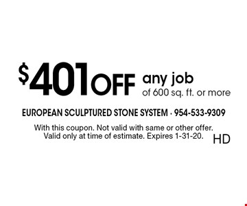 $401 OFF any job of 600 sq. ft. or more. With this coupon. Not valid with same or other offer.Valid only at time of estimate. Expires 1-31-20.HD