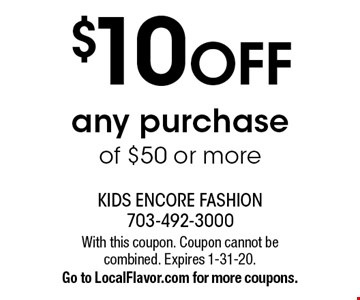 $10 OFF any purchase of $50 or more. With this coupon. Coupon cannot be combined. Expires 1-31-20. Go to LocalFlavor.com for more coupons.