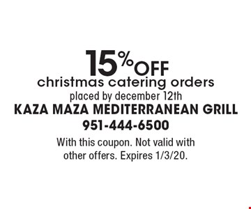 15% OFF christmas catering orders placed by december 12th. With this coupon. Not valid with other offers. Expires 1/3/20.