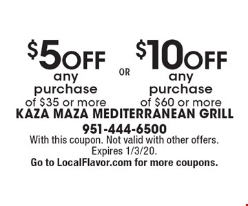 $10 OFF any purchase of $60 or more. $5 OFF any purchase of $35 or more. . With this coupon. Not valid with other offers. Expires 1/3/20.Go to LocalFlavor.com for more coupons.