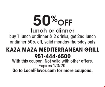 50% OFF lunch or dinner buy 1 lunch or dinner & 2 drinks, get 2nd lunch or dinner 50% off, valid monday-thursday only. With this coupon. Not valid with other offers. Expires 1/3/20.Go to LocalFlavor.com for more coupons.