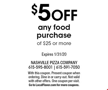 $5 Off any food purchase of $25 or more. With this coupon. Present coupon when ordering. Dine in or carry-out. Not valid with other offers. One coupon per visit. Go to LocalFlavor.com for more coupons. Expires 1/31/20