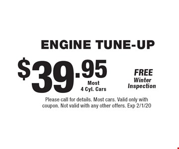 $39.95 Engine tune-up. Please call for details. Most cars. Valid only with coupon. Not valid with any other offers. Exp 2/1/20