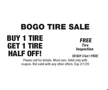 bogo tire sale Buy 1 Tire get 1 tire half off!. Please call for details. Most cars. Valid only with coupon. Not valid with any other offers. Exp 2/1/20