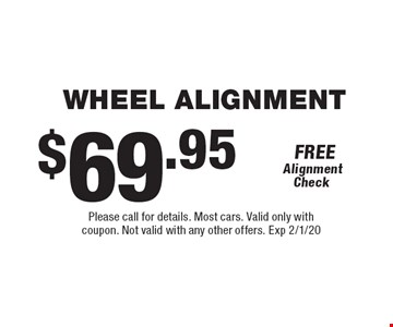 $69.95 wheel alignment. Please call for details. Most cars. Valid only with coupon. Not valid with any other offers. Exp 2/1/20