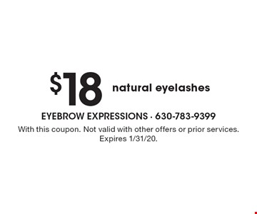 $18 natural eyelashes. With this coupon. Not valid with other offers or prior services. Expires 1/31/20.