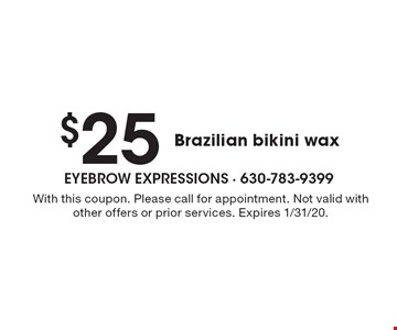 $25 Brazilian bikini wax. With this coupon. Please call for appointment. Not valid with other offers or prior services. Expires 1/31/20.