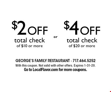 $2 off total check of $10 or more OR $4 off total check of $20 or more. With this coupon. Not valid with other offers. Expires 1-31-20. Go to LocalFlavor.com for more coupons.