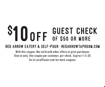 $10 Off guest check of $50 or more. With this coupon. Not valid with other offers or prior purchases. Dine in only. One coupon per customer, per check. Expires 1-3-20. Go to LocalFlavor.com for more coupons.