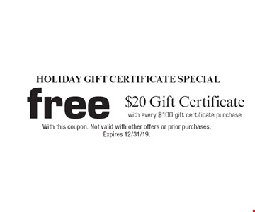 free$20 Gift Certificatewith every $100 gift certificate purchase. With this coupon. Not valid with other offers or prior purchases. Expires 12/31/19.