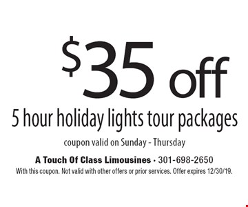 $35 off5 hour holiday lights tour packagescoupon valid on Sunday - Thursday. With this coupon. Not valid with other offers or prior services. Offer expires 12/30/19.