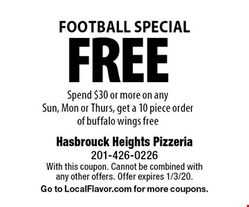 FREE Spend $30 or more on any Sun, Mon or Thurs, get a 10 piece order of buffalo wings free. With this coupon. Cannot be combined with any other offers. Offer expires 1/3/20. Go to LocalFlavor.com for more coupons.