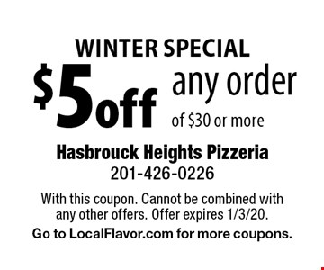 winter SPECIAL $5off any order of $30 or more. With this coupon. Cannot be combined with any other offers. Offer expires 1/3/20. Go to LocalFlavor.com for more coupons.