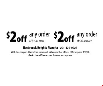 $2 off any order of $15 or more, $2 off any order of $15 or more. With this coupon. Cannot be combined with any other offers. Offer expires 1/3/20. Go to LocalFlavor.com for more coupons.