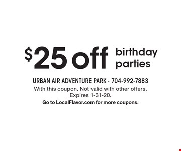 $25 off birthday parties. With this coupon. Not valid with other offers. Expires 1-31-20. Go to LocalFlavor.com for more coupons.