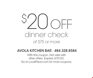 $20 off dinner check of $75 or more. With this coupon. Not valid with other offers. Expires 3/31/20. Go to LocalFlavor.com for more coupons.